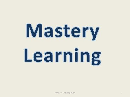 Mastery Learning Mastery Learning 2010.