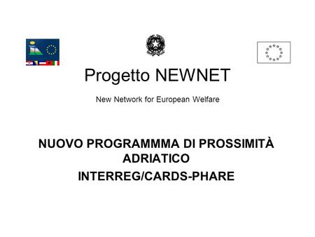 Progetto NEWNET New Network for European Welfare NUOVO PROGRAMMMA DI PROSSIMITÀ ADRIATICO INTERREG/CARDS-PHARE.
