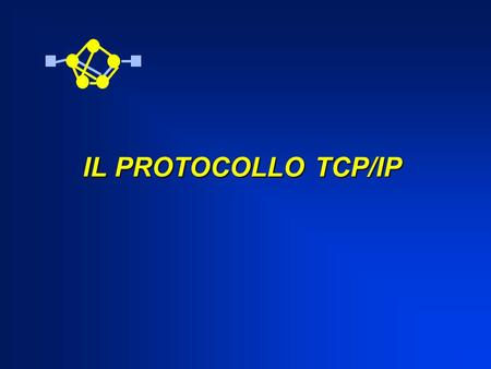 IL PROTOCOLLO TCP/IP.