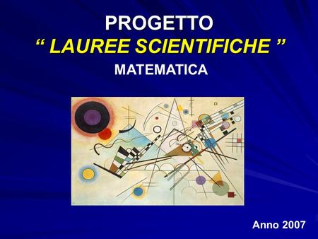 PROGETTO LAUREE SCIENTIFICHE PROGETTO LAUREE SCIENTIFICHE Anno 2007 MATEMATICA.
