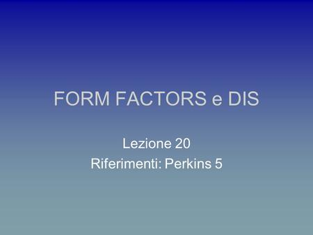 FORM FACTORS e DIS Lezione 20 Riferimenti: Perkins 5.