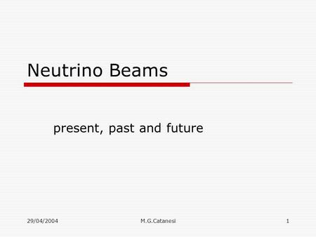 29/04/2004M.G.Catanesi1 Neutrino Beams present, past and future.