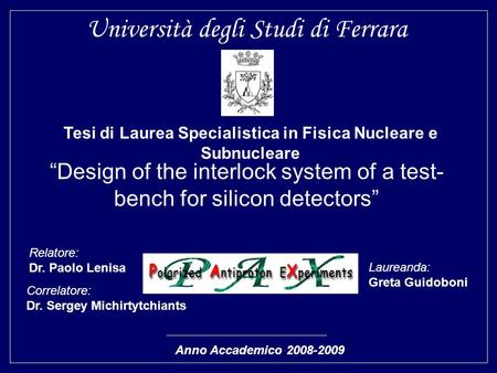 Università degli Studi di Ferrara Design of the interlock system of a test- bench for silicon detectors Tesi di Laurea Specialistica in Fisica Nucleare.
