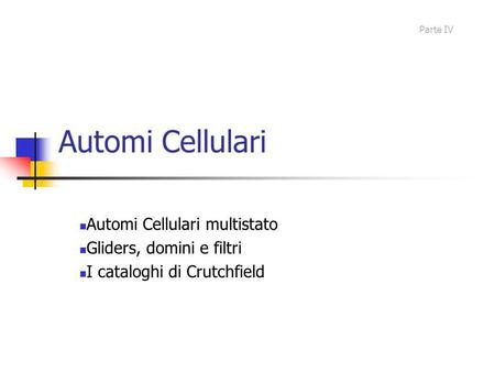 Automi Cellulari Automi Cellulari multistato Gliders, domini e filtri