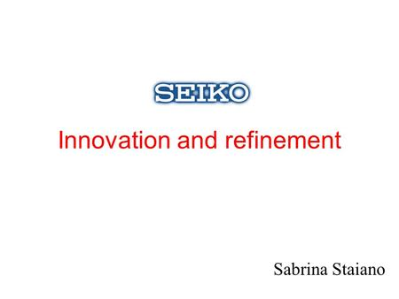 Innovation and refinement Sabrina Staiano. Sell out -Volume Watches – Business Trend.