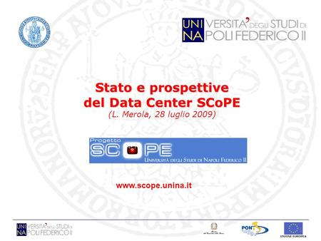 1 Stato e prospettive del Data Center SCoPE Stato e prospettive del Data Center SCoPE (L. Merola, 28 luglio 2009) www.scope.unina.it.