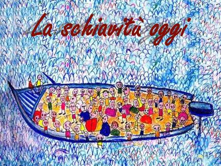 La schiavitù oggi. Dichiarazione universale dei diritti umani Article 1 - All human beings are born free and equal in dignity and rights. They are endowed.