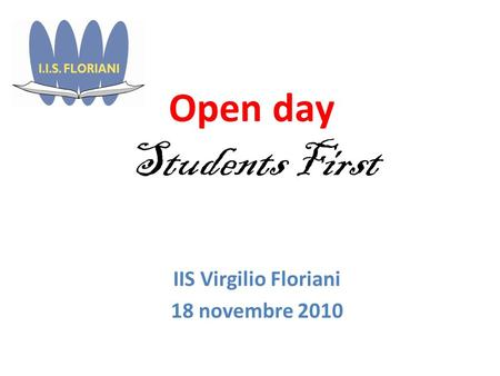 Open day Students First IIS Virgilio Floriani 18 novembre 2010.