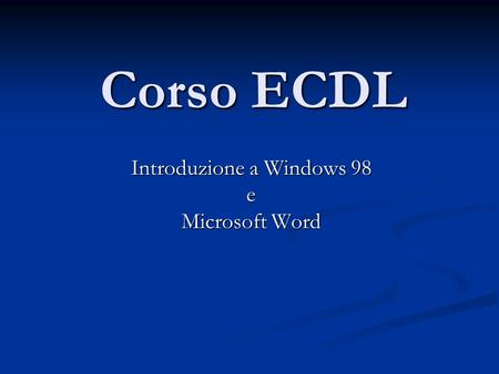 Introduzione a Windows 98 e Microsoft Word