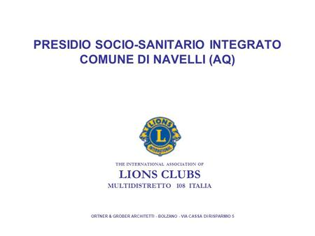 PRESIDIO SOCIO-SANITARIO INTEGRATO COMUNE DI NAVELLI (AQ) THE INTERNATIONAL ASSOCIATION OF LIONS CLUBS MULTIDISTRETTO 108 ITALIA ORTNER & GRÖBER ARCHITETTI.