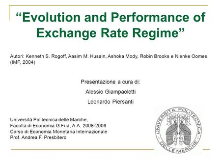 Evolution and Performance of Exchange Rate Regime Autori: Kenneth S. Rogoff, Aasim M. Husain, Ashoka Mody, Robin Brooks e Nienke Oomes (IMF, 2004) Presentazione.