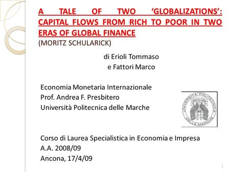 A TALE OF TWO 'GLOBALIZATIONS': CAPITAL FLOWS FROM RICH TO POOR IN TWO ERAS OF GLOBAL FINANCE 	 (MORITZ SCHULARICK) di Erioli.