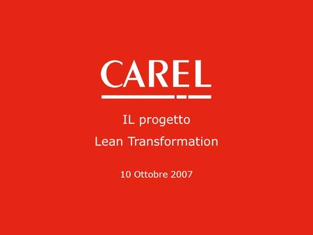 Integrated Solutions & Energy Saving IL progetto Lean Transformation 10 Ottobre 2007.