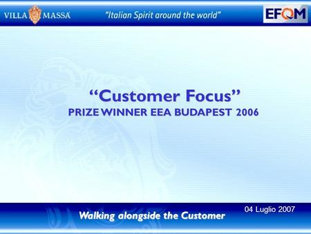 Customer Focus Customer Focus PRIZE WINNER EEA BUDAPEST 2006 Walking alongside the Customer 04 Luglio 2007.