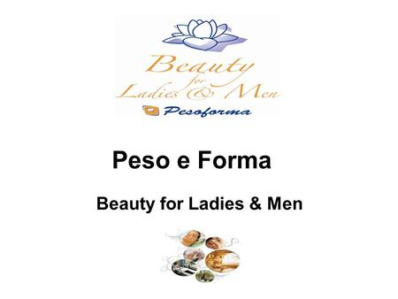 Peso e Forma Beauty for Ladies & Men. METODO ESCLUSIVO.
