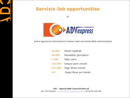 Servizio Job opportunities di 28.000 Utenti registrati 28.000 Newsletter giornaliere 5.300 Daily users 116.000 Unique users mensili 571.000 Page Views.