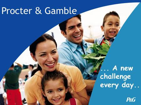 Procter & Gamble ... A new challenge every day....