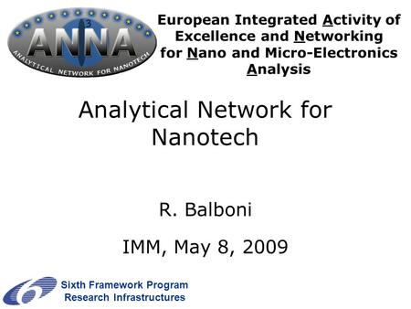 European Integrated Activity of Excellence and Networking for Nano and Micro-Electronics Analysis Sixth Framework Program Research Infrastructures Analytical.
