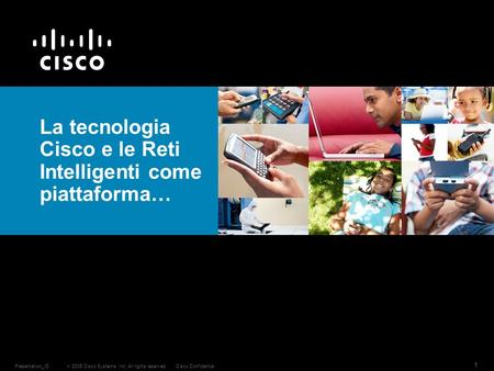 2006 Cisco Systems, Inc. All rights reserved.Cisco ConfidentialPresentation_ID 1 La tecnologia Cisco e le Reti Intelligenti come piattaforma…