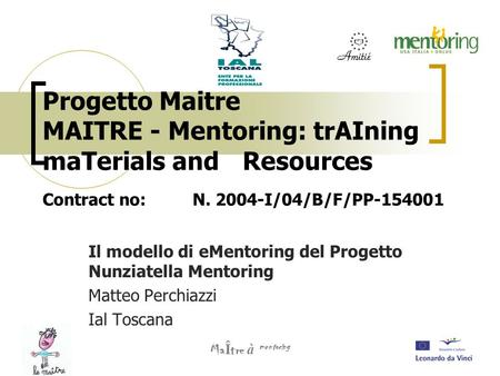 Progetto Maitre MAITRE - Mentoring: trAIning maTerials and Resources Contract no:N. 2004-I/04/B/F/PP-154001 Il modello di eMentoring del Progetto Nunziatella.