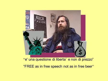 E' una questione di liberta` e non di prezzo FREE as in free speech not as in free beer.
