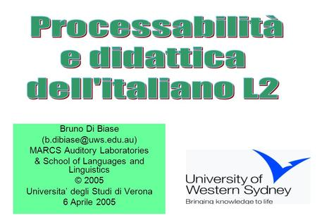 Bruno Di Biase MARCS Auditory Laboratories & School of Languages and Linguistics © 2005 Universita degli Studi di Verona 6 Aprile.
