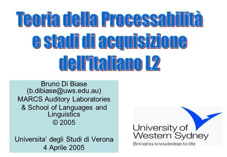 Bruno Di Biase MARCS Auditory Laboratories & School of Languages and Linguistics © 2005 Universita degli Studi di Verona 4 Aprile.