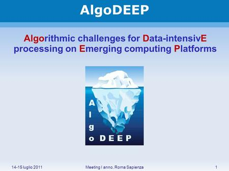 AlgoDEEP Algorithmic challenges for Data-intensivE processing on Emerging computing Platforms 14-15 luglio 20111Meeting I anno, Roma Sapienza.