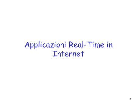 1 Applicazioni Real-Time in Internet. 2 Multimedia Networking: Overview r Classi di Applicazioni m streaming audio/video m streaming unidirezionale (multicast)