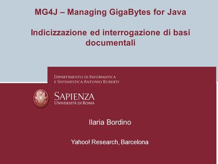 MG4J – Managing GigaBytes for Java Indicizzazione ed interrogazione di basi documentali Ilaria Bordino Yahoo! Research, Barcelona.