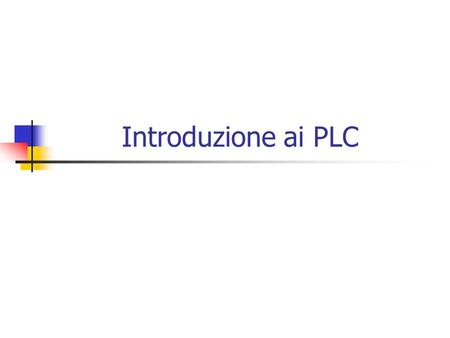 Introduzione ai PLC. Programmable Logic Controller PLC Controllore industriale general purpose Architettura HW-SO general-purpose orientata allesecuzione.