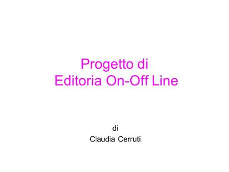 Progetto di Editoria On-Off Line di Claudia Cerruti.