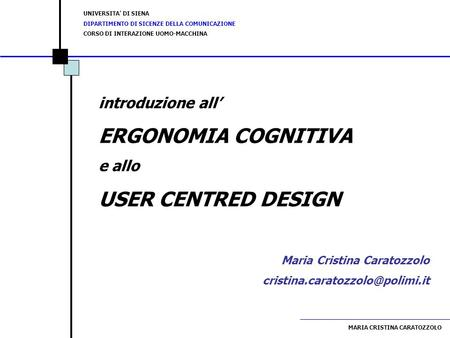 ERGONOMIA COGNITIVA USER CENTRED DESIGN introduzione all' e allo