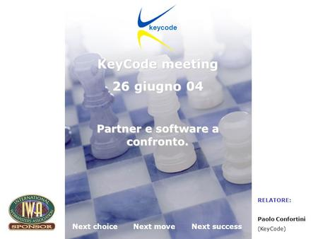 KeyCode next choice next move next success Desenzano del Garda (BS) 26.06.2004 Next choiceNext moveNext success keycode KeyCode meeting 26 giugno 04 Partner.