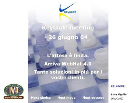 KeyCode next choice next move next success Desenzano del Garda (BS) 26.06.2004 Next choiceNext moveNext success keycode KeyCode meeting 26 giugno 04 L'attesa.