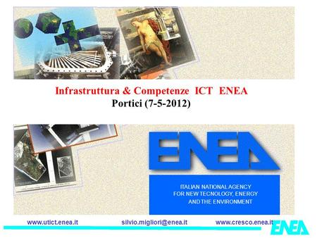 ITALIAN NATIONAL AGENCY FOR NEW TECNOLOGY, ENERGY AND THE ENVIRONMENT Infrastruttura & Competenze.