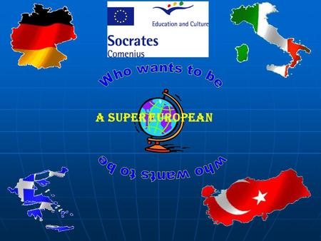 A SUPER EUROPEAN. Its easy! Im going to explain you the project! Hello! Who wants to be a Super European ? How can I become a Super European?