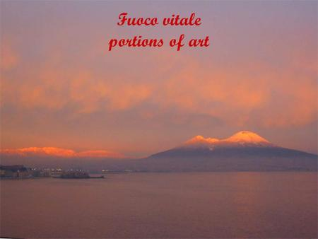 Fuoco vitale portions of art. Project Fuoco vitale The tast lab is born to stimulate the knowledge of the territory around the Vesuvio,with all its characteristics.