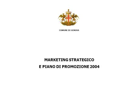 COMUNE DI GENOVA MARKETING STRATEGICO E PIANO DI PROMOZIONE 2004.