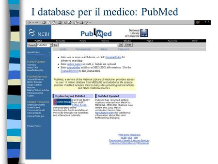 I database per il medico: PubMed. Entrez PubMed Che cosè? n Entrez –software che permette di interrogare PubMed e 7 db di biologia molecolare con uninterfaccia.