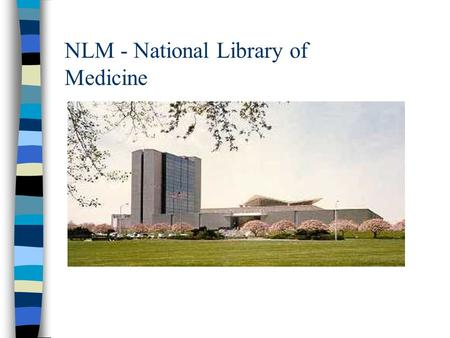 NLM - National Library of Medicine NLM - National library of Medicine Che cosè? n Dove? Bethesda, MD, USA n Affiliazione: –Department of Health and Human.