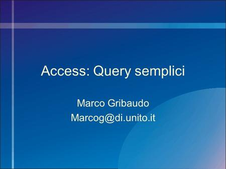 Access: Query semplici Marco Gribaudo