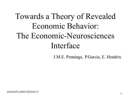 1 Towards a Theory of Revealed Economic Behavior: The Economic-Neurosciences Interface J.M.E. Pennings, P.Garcia, E. Hendrix