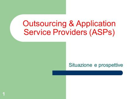 1 Outsourcing & Application Service Providers (ASPs) Situazione e prospettive.