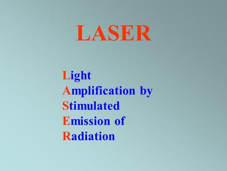 LASER Light Amplification by Stimulated Emission of Radiation.