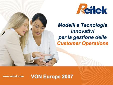 Customer Operations Modelli e Tecnologie innovativi per la gestione delle Customer Operations VON Europe 2007.