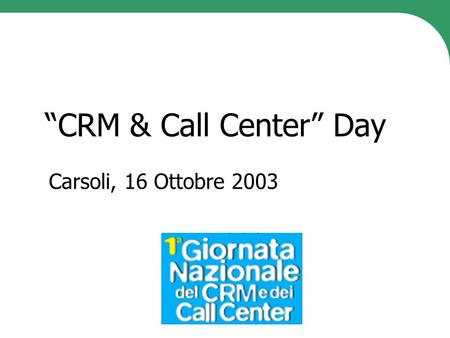 """CRM & Call Center"" Day Carsoli, 16 Ottobre 2003."