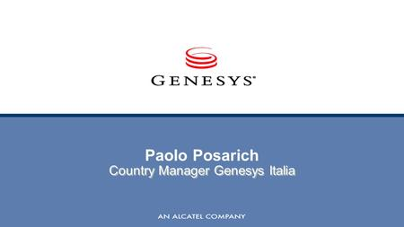 Paolo Posarich Country Manager Genesys Italia. 2 ©2003 Genesys Telecommunications Laboratories, Inc. As a result of attitudes stemming from the days when.