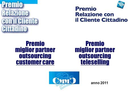 Premio miglior partner outsourcing customer care Premio miglior partner outsourcing teleselling anno 2011.