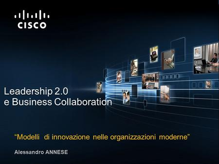 © 2009 Cisco Systems, Inc. All rights reserved.Cisco ConfidentialPresentation_ID 1 Leadership 2.0 e Business Collaboration Modelli di innovazione nelle.